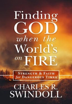 Finding God when the World's on Fire: Strength and Faith for Dangerous Times - eBook  -     By: Charles R. Swindoll