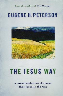 The Jesus Way: A Conversation on the Ways That Jesus Is the Way  -     By: Eugene H. Peterson
