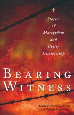 Bearing Witness: Stories of Martyrdom and Costly  Discipleship  -     Edited By: Charles E. Moore, Timothy Keiderling