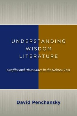 Understanding Wisdom Literature: Conflict and Dissonance in the Hebrew Text  -     By: David Penchansky