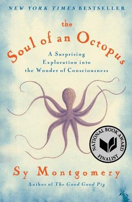 The Soul of an Octopus: A Surprising Exploration into the Wonder of Consciousness - eBook  -     By: Sy Montgomery