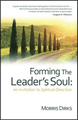 Forming the Leader's Soul: : An Invitation to Spiritual Direction  -     By: Morris Dirks