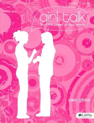 Girl Talk: The Power of Your Words (Leader Guide)  -     By: Pam Gibbs