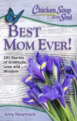 Chicken Soup for the Soul: Best Mom Ever!: 101 Stories of Love and Gratitude - eBook  -     By: Amy Newmark
