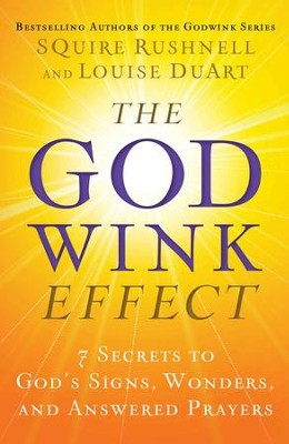 The GodWink Effect: The Seven Secrets to Having Your Prayers Answered - eBook  -     By: SQuire Rushnell, Louise DuArt