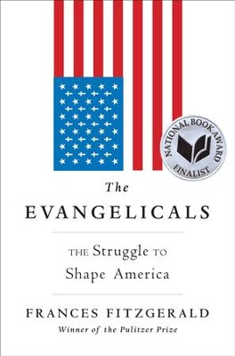 The Evangelicals: The Struggle to Shape America - eBook  -     By: Frances FitzGerald