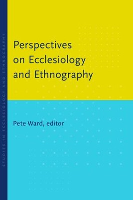 Perspectives on Ecclesiology and Ethnography  -     Edited By: Pete Ward     By: Pete Ward (Ed.)