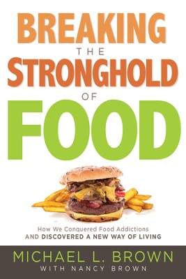 Breaking the Stronghold of Food: How I Conquered Food Addictions and Discovered a New Way of Living - eBook  -     By: Michael L. Brown