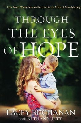 Through the Eyes of Hope: Love More, Worry Less, and See God in the Midst of Your Adversity - eBook  -     By: Lacey Buchanan