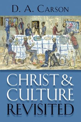 Christ & Culture Revisited   -     By: D.A. Carson