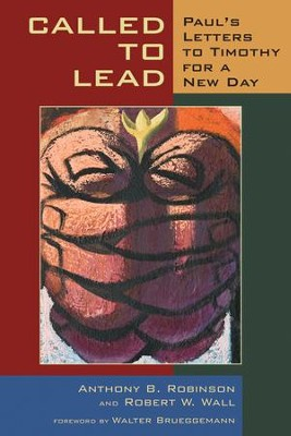 Called to Lead: Paul's Letters to Timothy for a New Day  -     By: Anthony B. Robinson, Robert W. Wall
