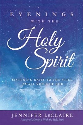 Evenings With the Holy Spirit: Listening Daily to the Still, Small Voice of God - eBook  -     By: Jennifer LeClaire