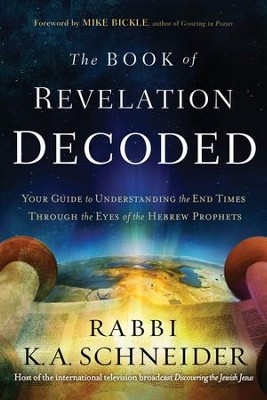 The Book of Revelation Decoded: A Simple Guide to Understanding the End Times Through the Eyes of the Hebrew Prophets - eBook  -     By: Rabbi K.A. Schneider