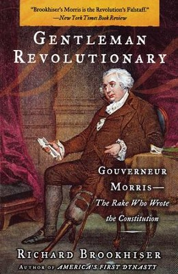 Gentleman Revolutionary: Gouverneur Morris, the Rake Who Wrote the Constitution - eBook  -     By: Richard Brookhiser