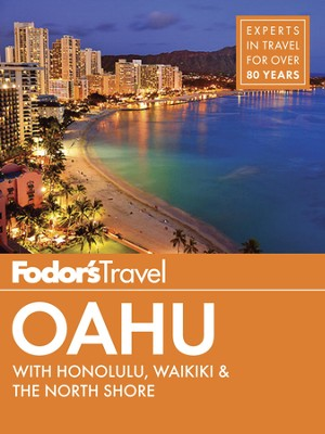 Fodor's Oahu: with Honolulu, Waikiki & the North Shore - eBook  -     By: Fodor's Travel Guides
