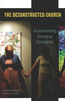 The Deconstructed Church: Understanding Emerging Christianity  -     By: Gerardo Marti