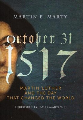 October 31, 1517: Martin Luther and the Day that Changed the World - eBook  -     By: Martin E. Marty