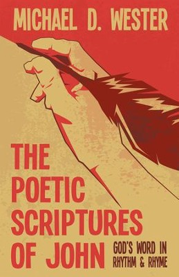 The Poetic Scriptures of John: God's Word in Rhythm & Rhyme - eBook  -     By: Michael D. Wester