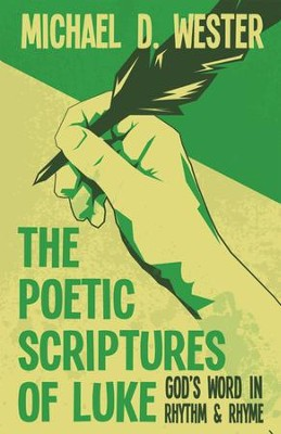 The Poetic Scriptures of Luke: God's Word in Rhythm & Rhyme - eBook  -     By: Michael D. Wester