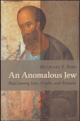 An Anomalous Jew: Paul among Jews, Greeks, and Romans  -     By: Michael F. Bird