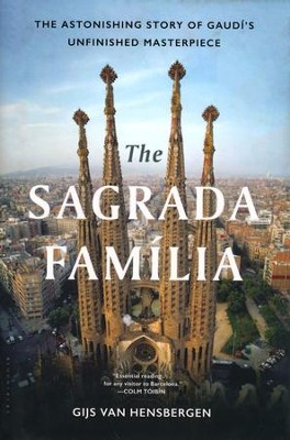 The Sagrada Familia: The Astonishing Story of Gaudi's Unfinished Masterpiece  -     By: Gijs Van Hensbergen