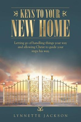 Keys to Your New Home: Letting Go of Handling Things Your Way and Allowing Christ to Guide Your Steps His Way. - eBook  -     By: Lynnette Jackson
