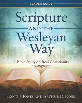 Scripture and the Wesleyan Way: A Bible Study on Real Christianity. Leader Guide  -     By: Arthur D. Jones, Scott J. Jones