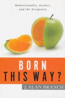 Born This Way?: Homosexuality, Science, and the Scriptures - eBook  -     By: J. Alan Branch