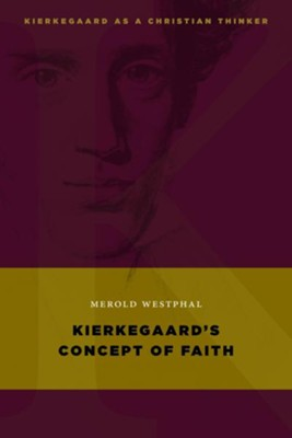 Kierkegaard's Concept of Faith   -     By: Merold Westphal