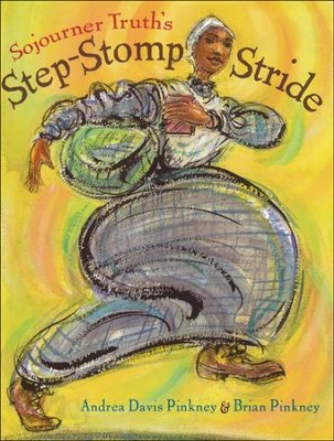 Sojourner Truth's Step-Stomp Stride   -     By: Andrea Davis Pinkney     Illustrated By: Brian Pinkney