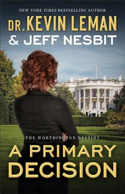 A Primary Decision (The Worthington Destiny Book #3): A Novel - eBook  -     By: Dr. Kevin Leman, Jeff Nesbit