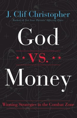 God vs. Money: Winning Strategies in the Combat Zone  -     By: J. Clif Christopher