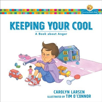 Keeping Your Cool (Growing God's Kids): A Book about Anger - eBook  -     By: Carolyn Larsen
