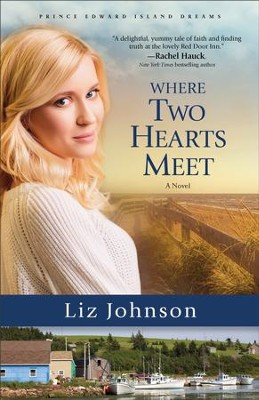 Where Two Hearts Meet (Prince Edward Island Dreams Book #2): A Novel - eBook  -     By: Liz Johnson
