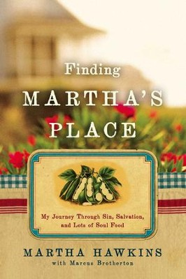Finding Martha's Place: My Journey Through Sin, Salvation, and Lots of Soul Food - eBook  -     By: Martha Hawkins, Marcus Brotherton