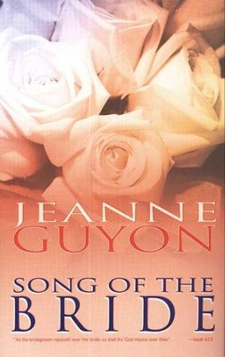 Song of the Bride (Previously titled Song of Songs)  -     By: Madame Jeanne Guyon