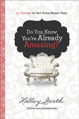 Do You Know You're Already Amazing?: 30 Truths to Set Your Heart Free - eBook  -     By: Holley Gerth