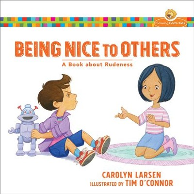 Being Nice to Others (Growing God's Kids): A Book about Rudeness - eBook  -     By: Carolyn Larsen