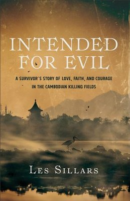 Intended for Evil: A Survivor's Story of Love, Faith, and Courage in the Cambodian Killing Fields - eBook  -     By: Les Sillars