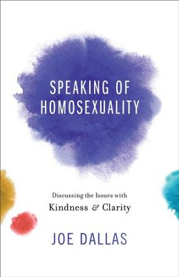 Speaking of Homosexuality: Discussing the Issues with Kindness and Clarity - eBook  -     By: Joe Dallas