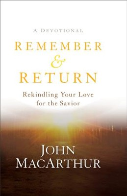 Remember and Return: Rekindling Your Love for the Savior-A Devotional - eBook  -     By: John MacArthur
