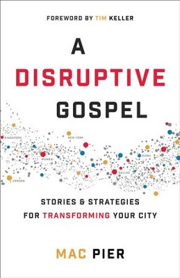 A Disruptive Gospel: Stories and Strategies for Transforming Your City - eBook  -     By: Mac Pier
