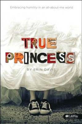 True Princess: Embracing Humility in an All-About-Me World, Member Book  -     By: Erin Davis