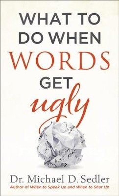 What to Do When Words Get Ugly - eBook  -     By: Dr. Michael D. Sedler