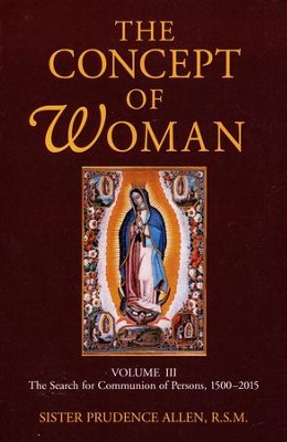 The Concept of Woman, Volume 3: The Search for Communion of Persons, 1500-2015  -     By: Prudence Allen