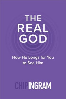 The Real God: How He Longs for You to See Him - eBook  -     By: Chip Ingram