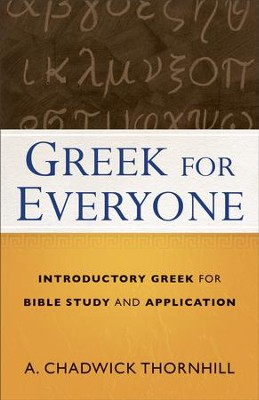 Greek for Everyone: Introductory Greek for Bible Study and Application - eBook  -     By: A. Chadwick Thornhill