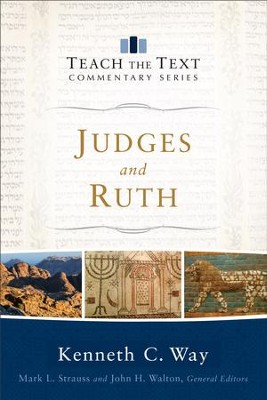 Judges and Ruth (Teach the Text Commentary Series) - eBook  -     By: Kenneth C. Way
