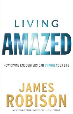 Living Amazed: How Divine Encounters Can Change Your Life - eBook  -     By: James Robison