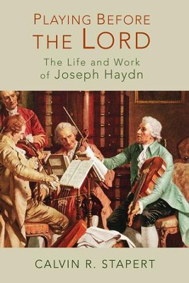 Playing Before the Lord: The Life and Work of Joseph Haydn  -     By: Calvin R. Stapert